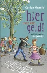 Hier met dat geld! (Boek) door Corien Oranje ▶ Taal: Nederlands ▶ Genre: schoolverhaal ▶ Uitgave: Heerenveen, 2012 ▶ ISBN: 978-90-854321-2-8