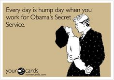 Every day is hump day when you work for Obama's Secret Service.