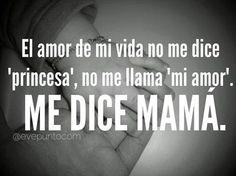 El amor de mi vida no me dice 'princesa', no me llama 'mi amor', me dice #mamá.