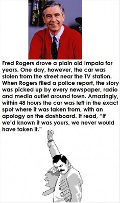 Mr Rogers. And his impala. I can't deal with the amount of awesome in this story.