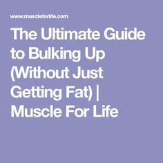 The Ultimate Guide to Bulking Up (Without Just Getting Fat)   Muscle For Life