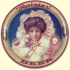 Rainier Beer tray - Evelyn Nesbitt.  I remember seeing this (actually my dad drinking it) when I was a kid in Idaho.  There was a commercial of a bear racing down a mountain in a car and the vroom vroom sounds were Rainier Beer.  lol