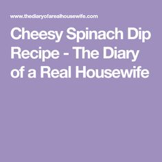 Cheesy Spinach Dip Recipe - The Diary of a Real Housewife