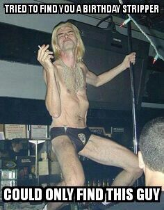 Tried to find you a birthday stripper Funny Picture to share nº 14799