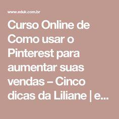 Curso Online de Como usar o Pinterest para aumentar suas vendas – Cinco dicas da Liliane | eduK
