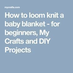 How to loom knit a baby blanket - for beginners, My Crafts and DIY Projects #craftsanddiyprojects