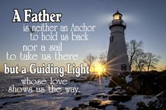 """a quote that's perfect for a Father's day gift. It reads """"A Father is neither an anchor to hold us back nor a sail to take us there but a guiding light whose love shows us the way. Fathers Love, Fathers Day Gifts, How To Show Love, Printable Quotes, Anchor, Sailing, Hold On, Printables, Reading"""