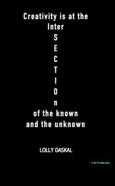 creativity is at the intersection of the known and unknown ~@Lolly Daskal #leadfromwithin