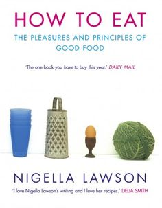 """I love How To Eat: its prose, its intelligence and, above all, its workable, soul-warming recipes."""
