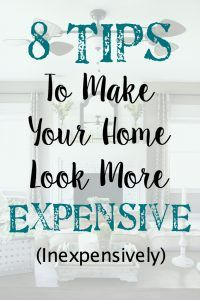 8 Tips to Make Your Home Look More Expensive Inexpensively   blesserhouse.com