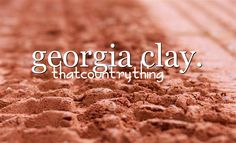 georgia clay.... nothing like it.  Yet, it stains everything!