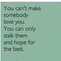 So true! I wonder why I don't get stalked more! LOL