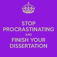 Stop Procrastinating And Finish Your Dissertation Motivation Phd Humor In Education
