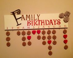 Family Birthday Board! I made this one myself and 3 others, each customized for the person they were give to...they are a lot of work but so worth it! *you just need a piece of wood, paint, extra decor to glue on, small wood circles & hearts (Michael's & Walmart carry then), and small jewelry hooks and circles to interlock the pieces! I also used numbered stamps (regular ink pad) to do my numbers so much easier than hand painting each one!