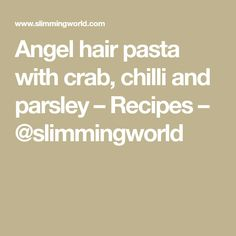 Angel hair pasta with crab, chilli and parsley – Recipes – @slimmingworld