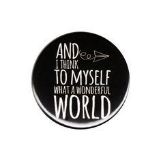 And I Think To Myself What A Wonderful World Pinback Button Badge Pin Life Lyric