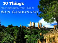 San Gimignano is one of the loveliest towns in Tuscany. It is an absolute must see, but when you get there, whether you are staying overnight or just visiting for the day, you need to know what not to miss. Here is a list of 10 things you absolutely MUST do in San Gimignano
