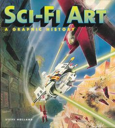 Sci-Fi Art: A Graphic History: Steve Holland, Alex Summersby: 9780061684890: Amazon.com: Books