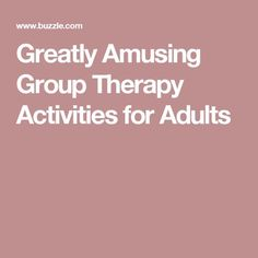 Greatly Amusing Group Therapy Activities for Adults
