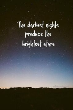 The darkest nights produce the brightest stars. Inspirational quotes on PictureQuotes.com.