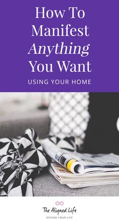 How To Manifest Anything You Want Using Your Home - The Aligned Life