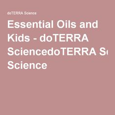 Essential Oils and Kids - doTERRA SciencedoTERRA Science