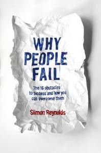 Why People Fail: The 16 obstacles to success and how you can overcome them. Read it!