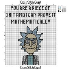 """Cross Stitch Pattern of Rick Sanchez with the quote """"You are a piece of shit and I can prove it mathematically."""" The preview is censored but the actual pattern is not. It should be easy…"""