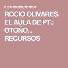 ROCIO OLIVARES. EL AULA DE PT.: OTOÑO... RECURSOS