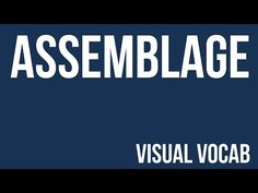Assemblage defined - From Goodbye-Art Academy - YouTube