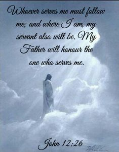 Whoever serves me must follow me. Amen...Mildred Williams