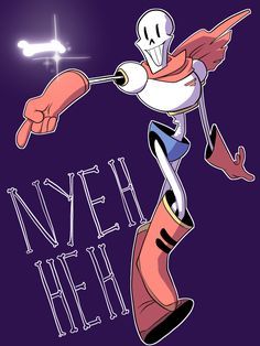 Papyrus:*Nyeh heh heh!! Me:*...(Oh my god, now what...?O.O)