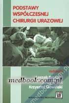 Podstawy współczesnej chirurgii urazowej Leszek Brongel, Jerzy Lasek, Krzysztof Słowiński 978-83-60658-12-3