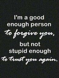 Forgive but not forget.