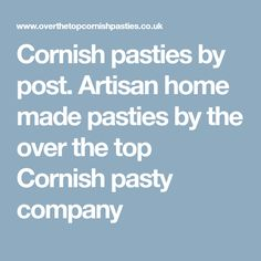 Cornish pasties by post. Artisan home made pasties by the over the top Cornish pasty company