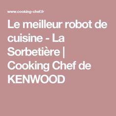 Le meilleur robot de cuisine - La Sorbetière | Cooking Chef de KENWOOD