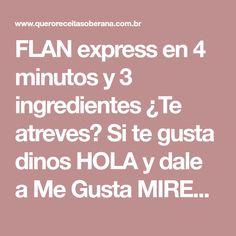 FLAN express en 4 minutos y 3 ingredientes ¿Te atreves? Si te gusta dinos HOLA y dale a Me Gusta MIREN … | Receitas Soberanas