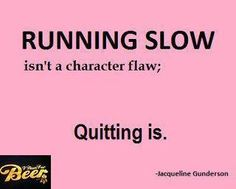 Never Give Up.  at least I'm running