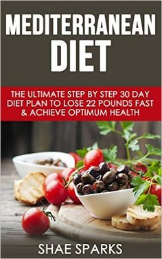 Mediterranean Diet: The Ultimate Step By Step 30 Day Diet Plan to Lose 22 Pounds Fast & Achieve Optimum Health (Diabetes, Diabetes Diet, Weight Loss, Lose Weight, Heart Health Book 1) - Kindle edition by Shae Sparks. Health, Fitness & Dieting Kindle eBooks @ Amazon.com.
