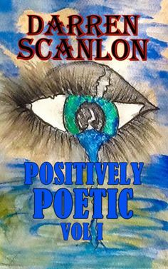 Books Positively Poetic Vol. 1 by Darren Scanlon The Positively Poetic series is a collection of self-penned poems covering a wide range of subjects and moods including dark, thought provoking to tear-jerker's and even light-hearted and romantic pieces. Books To Read, My Books, What Is Life About, Loneliness, Book Publishing, Thought Provoking, Poems, Positivity, Romantic