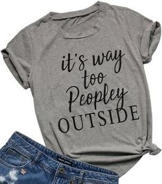 d228ddb2bf0 Shirts with sayings for women - Women s It s Way Too Peopley Outside Print  Funny T Shirt Casual Short Sleeve Top Size XL (Gray)