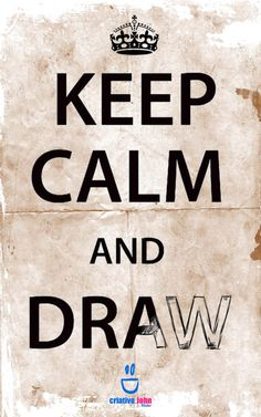 "Keep calm and draw... cool idea for the ""draw!""...."