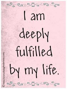 I am deeply fulfilled by my life.
