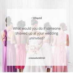 QOTD: What would you do if someone showed up at your wedding uninvited? Photo: @erikalaynephoto  ________________ #MBqotd #Munaluchi #Munaluchibride #weddings