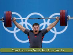 Your Forearms Need Only Four Weeks