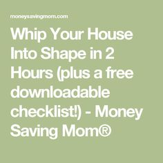 Whip Your House Into Shape in 2 Hours (plus a free downloadable checklist!) - Money Saving Mom®