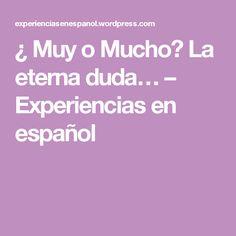 ¿ Muy o Mucho? La eterna duda… – Experiencias en español