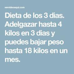 Dieta de los 3 dias. Adelgazar hasta 4 kilos en 3 dias y puedes bajar peso hasta 18 kilos en un mes.