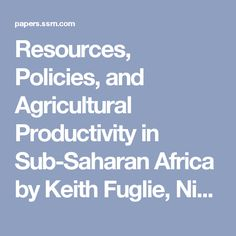 Resources, Policies, and Agricultural Productivity in Sub-Saharan Africa by Keith Fuglie, Nicholas Rada :: SSRN
