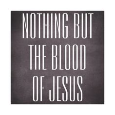 Nothing but the blood of Jesus Quote Canvas Print